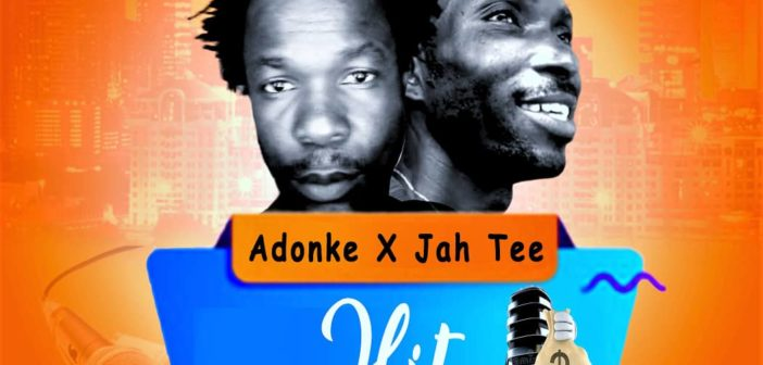 Adonke x Jah Tee – Hit (Prod by King Jay)
